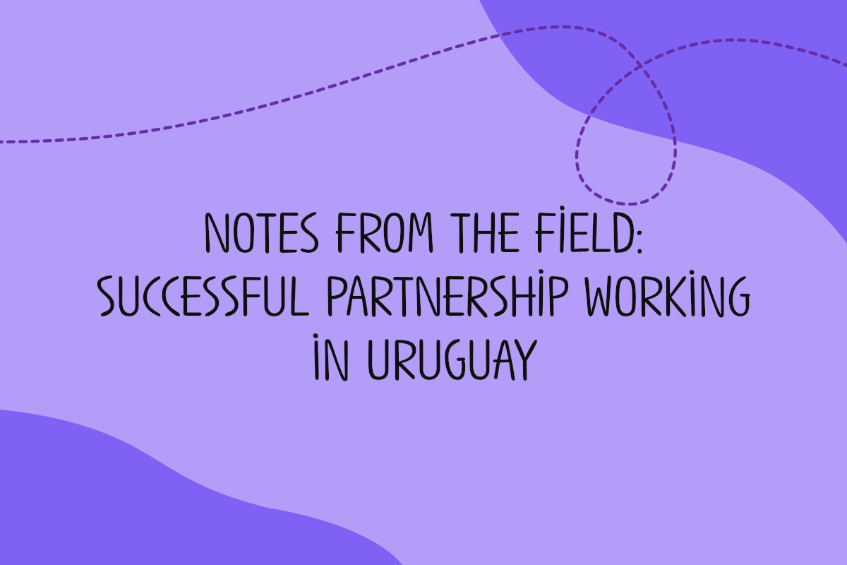 Text reads Notes from the field: successful partnership working in Uruguay