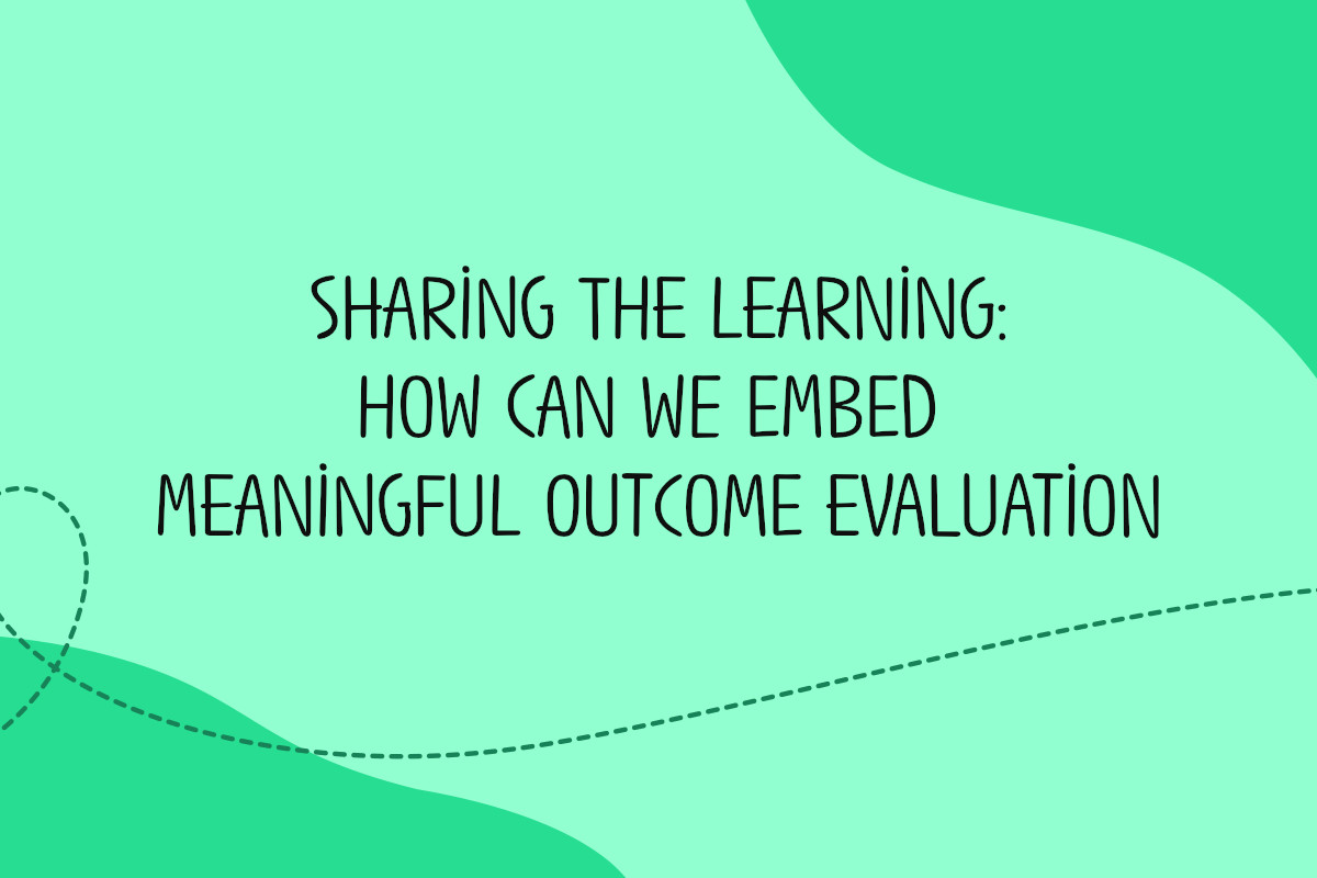 Sharing the learning: how can we embed meaningful outcome evaluation?