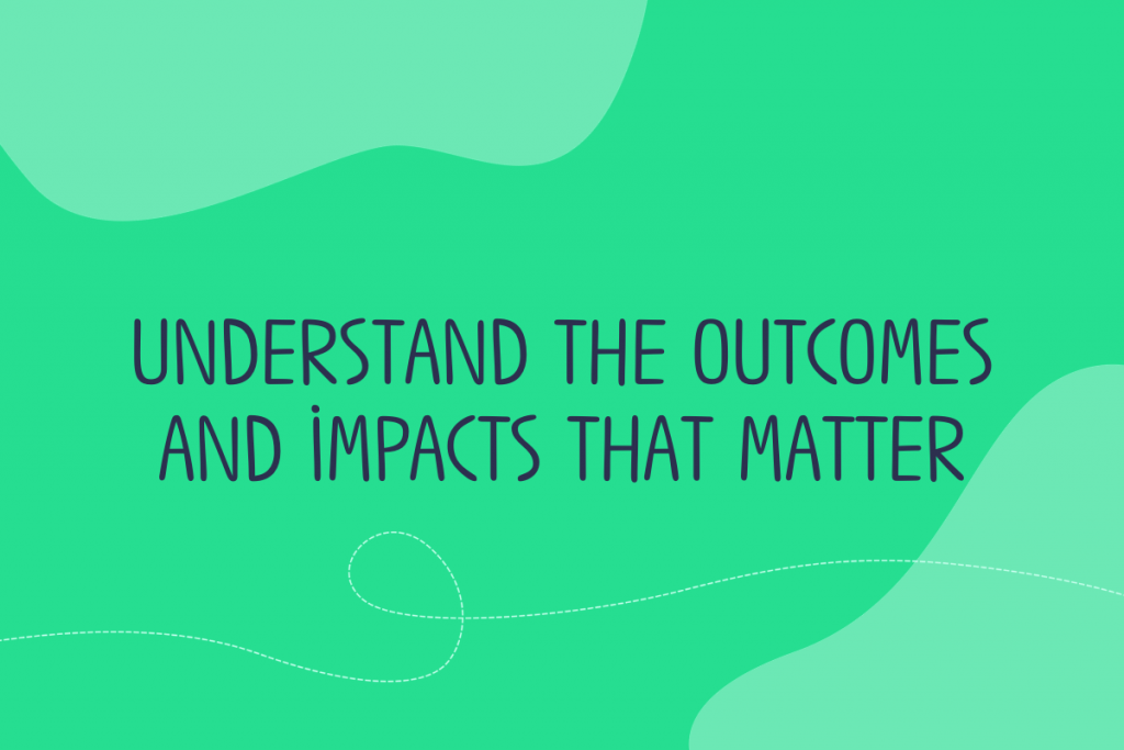 Text reads: Understand the outcomes and impacts that matter