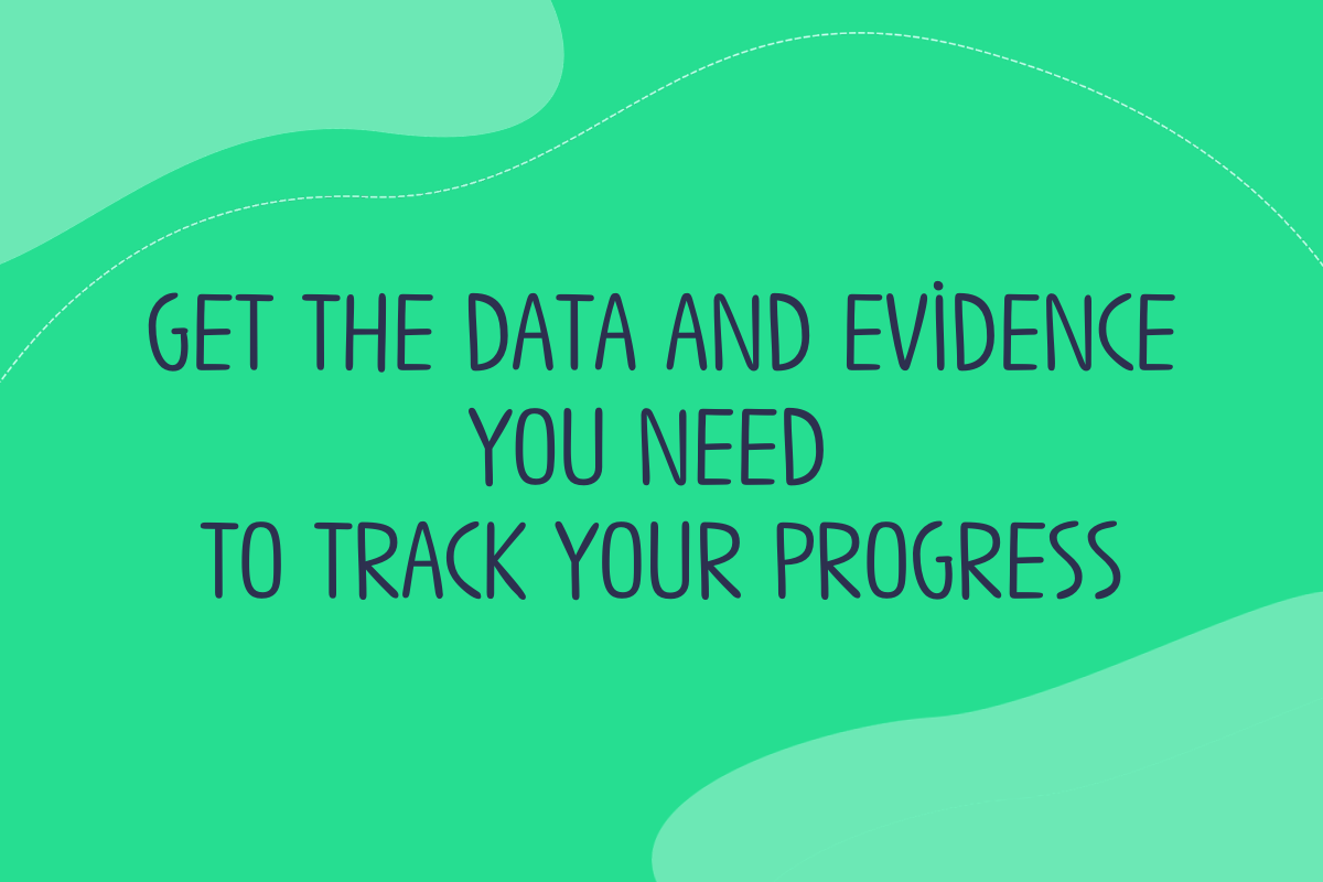 Text reads: Get the data and evidence you need to track your progress