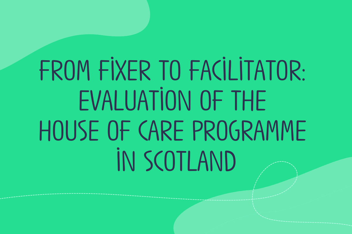 Text reads: from fixer to facilitator: evaluation of the House of Care Programme in Scotland