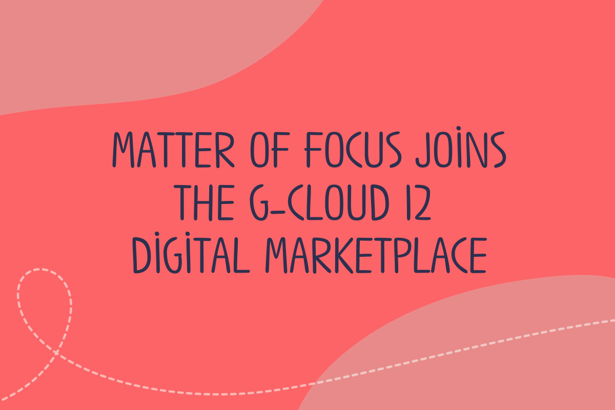 Text reads Matter of Focus joins the G-Cloud 12 Digital Marketplace