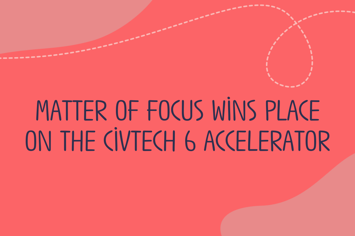Text reads Matter of Focus wins place on the Civtech 6 Accelerator
